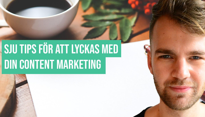Sju tips för att lyckas med din content marketing
