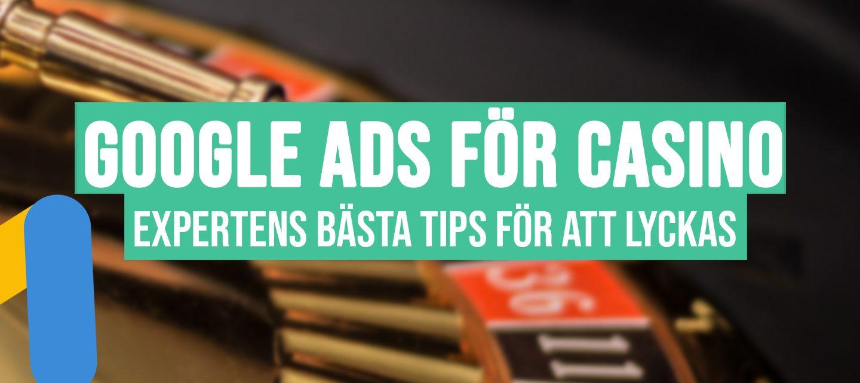 Google Ads för casino: Expertens bästa tips för att lyckas